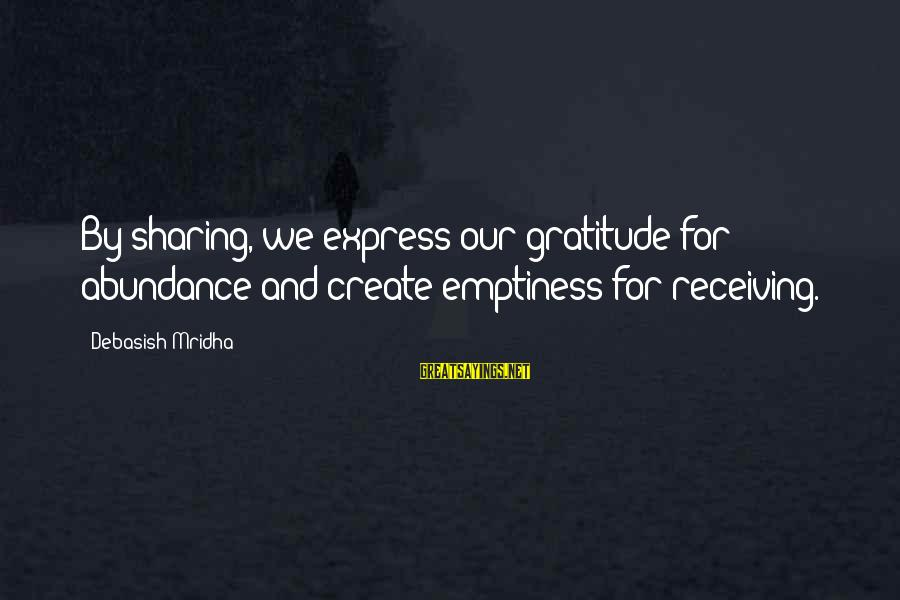 Love Life Happiness Sayings By Debasish Mridha: By sharing, we express our gratitude for abundance and create emptiness for receiving.