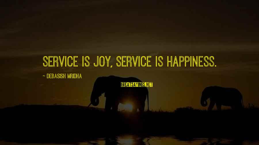 Love Life Happiness Sayings By Debasish Mridha: Service is joy, service is happiness.
