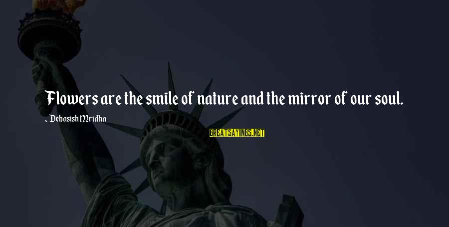 Love Life Happiness Sayings By Debasish Mridha: Flowers are the smile of nature and the mirror of our soul.