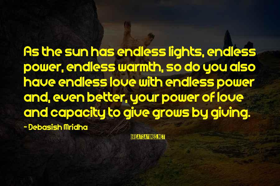 Love Life Happiness Sayings By Debasish Mridha: As the sun has endless lights, endless power, endless warmth, so do you also have