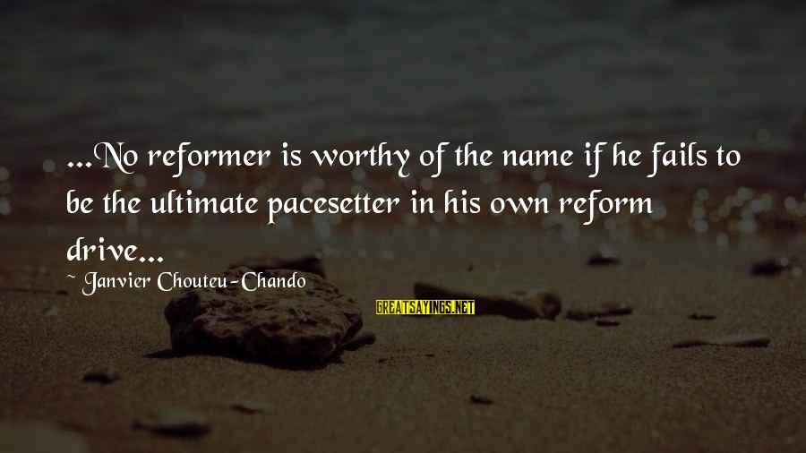Love Life Happiness Sayings By Janvier Chouteu-Chando: ...No reformer is worthy of the name if he fails to be the ultimate pacesetter