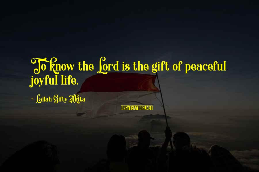 Love Life Happiness Sayings By Lailah Gifty Akita: To know the Lord is the gift of peaceful joyful life.