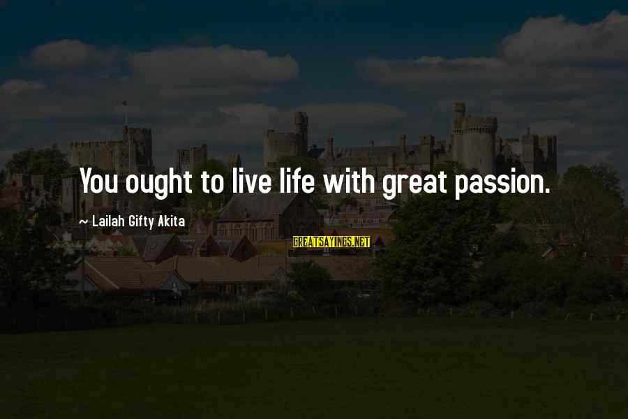 Love Life Happiness Sayings By Lailah Gifty Akita: You ought to live life with great passion.