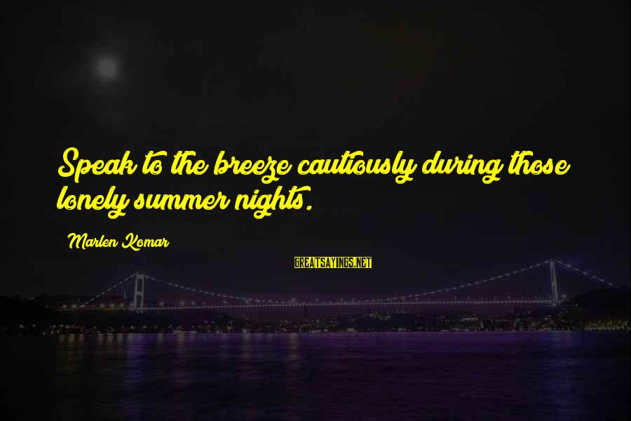 Love Life Happiness Sayings By Marlen Komar: Speak to the breeze cautiously during those lonely summer nights.