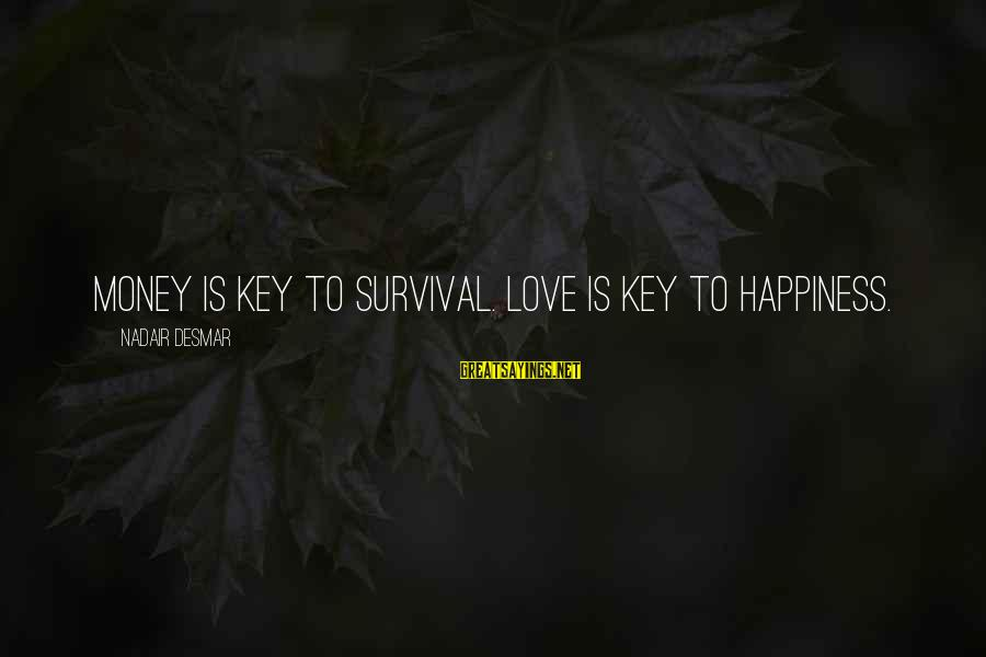 Love Life Happiness Sayings By Nadair Desmar: Money is key to survival. Love is key to happiness.
