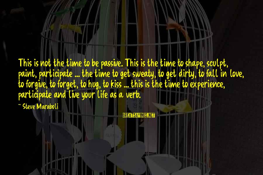 Love Life Happiness Sayings By Steve Maraboli: This is not the time to be passive. This is the time to shape, sculpt,