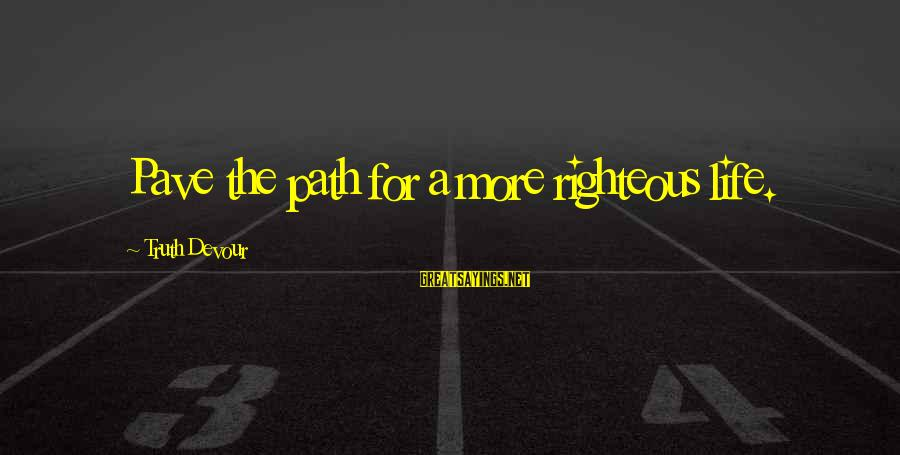 Love Life Happiness Sayings By Truth Devour: Pave the path for a more righteous life.