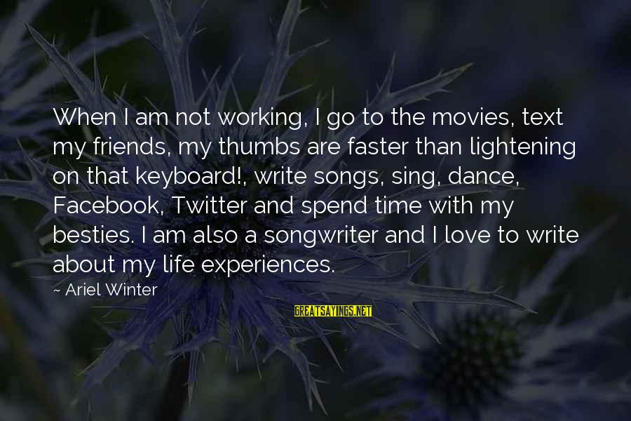 Love Life Text Sayings By Ariel Winter: When I am not working, I go to the movies, text my friends, my thumbs