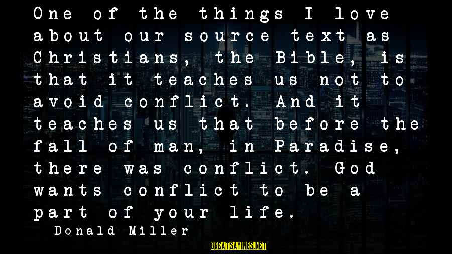 Love Life Text Sayings By Donald Miller: One of the things I love about our source text as Christians, the Bible, is