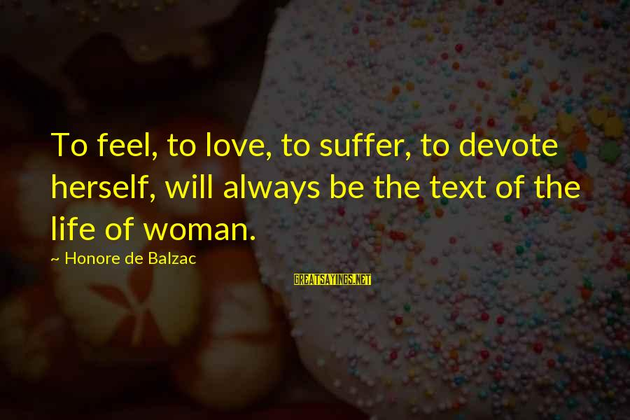 Love Life Text Sayings By Honore De Balzac: To feel, to love, to suffer, to devote herself, will always be the text of