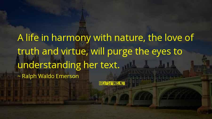 Love Life Text Sayings By Ralph Waldo Emerson: A life in harmony with nature, the love of truth and virtue, will purge the