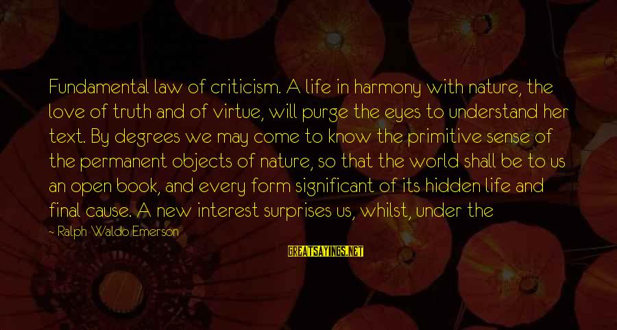 Love Life Text Sayings By Ralph Waldo Emerson: Fundamental law of criticism. A life in harmony with nature, the love of truth and