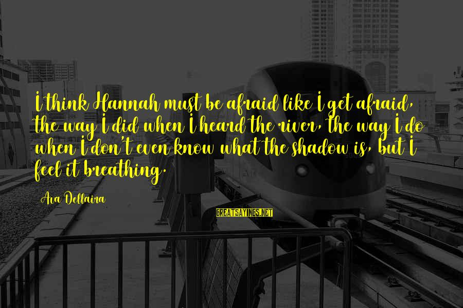 Love Like Shadow Sayings By Ava Dellaira: I think Hannah must be afraid like I get afraid, the way I did when