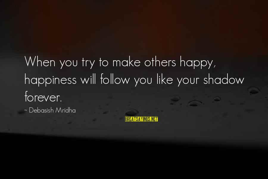 Love Like Shadow Sayings By Debasish Mridha: When you try to make others happy, happiness will follow you like your shadow forever.