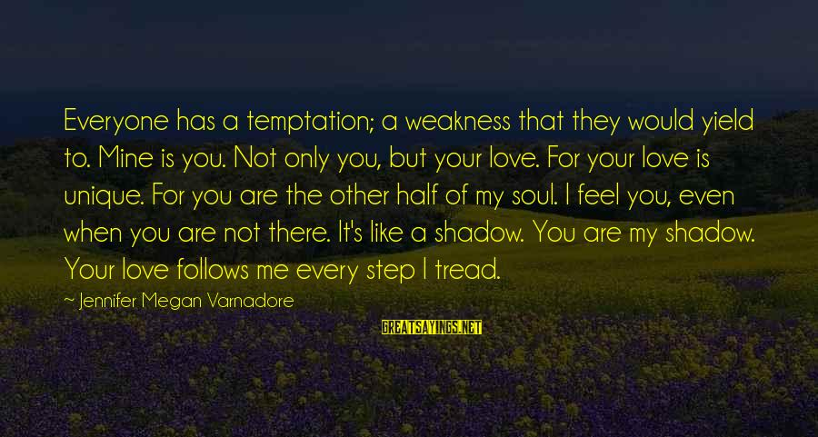 Love Like Shadow Sayings By Jennifer Megan Varnadore: Everyone has a temptation; a weakness that they would yield to. Mine is you. Not