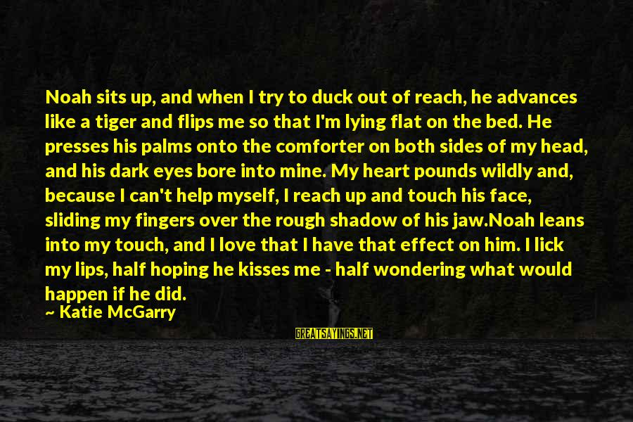 Love Like Shadow Sayings By Katie McGarry: Noah sits up, and when I try to duck out of reach, he advances like