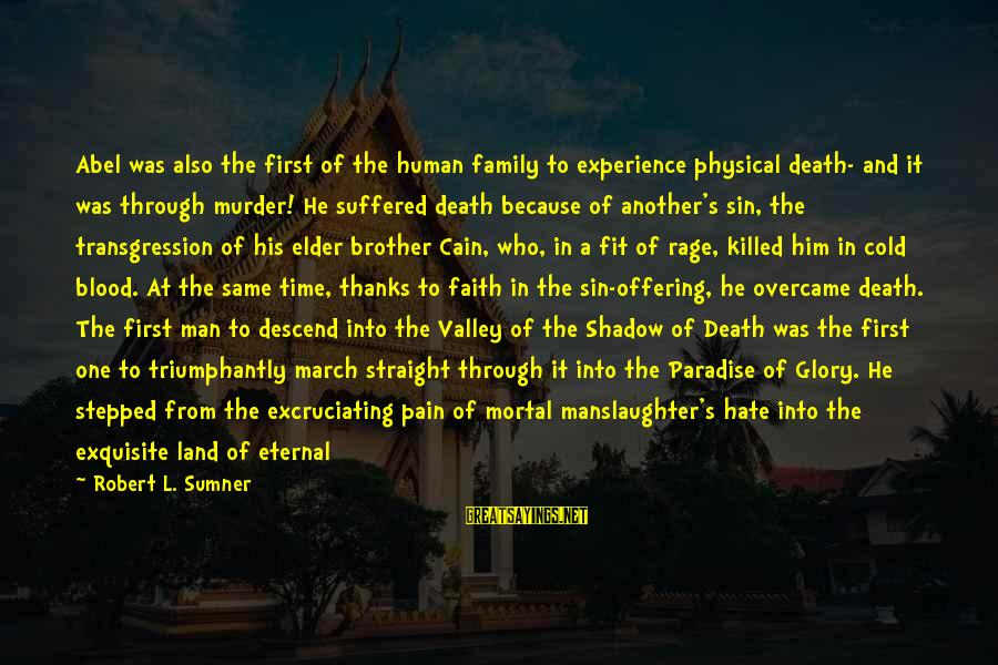 Love Like Shadow Sayings By Robert L. Sumner: Abel was also the first of the human family to experience physical death- and it