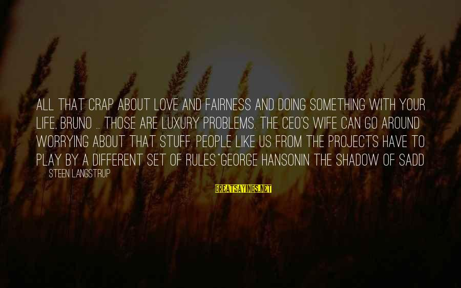 Love Like Shadow Sayings By Steen Langstrup: All that crap about love and fairness and doing something with your life, Bruno ...