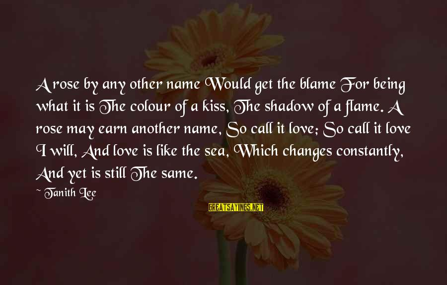 Love Like Shadow Sayings By Tanith Lee: A rose by any other name Would get the blame For being what it is