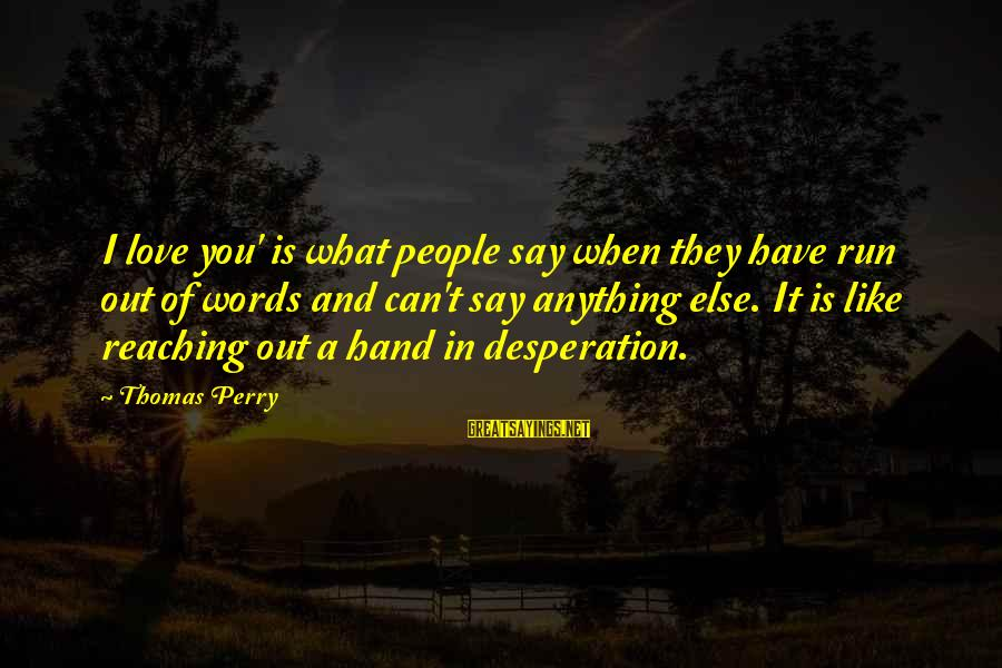 Love Like Shadow Sayings By Thomas Perry: I love you' is what people say when they have run out of words and
