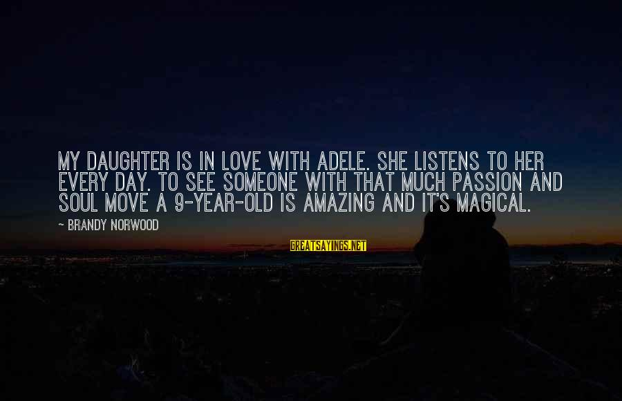 Love Listens Sayings By Brandy Norwood: My daughter is in love with Adele. She listens to her every day. To see