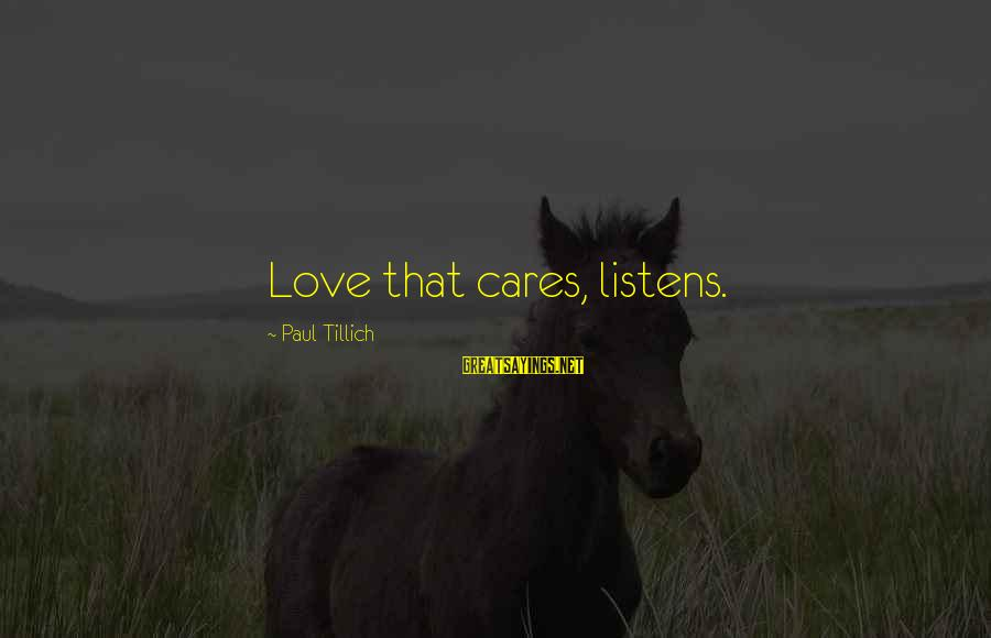 Love Listens Sayings By Paul Tillich: Love that cares, listens.