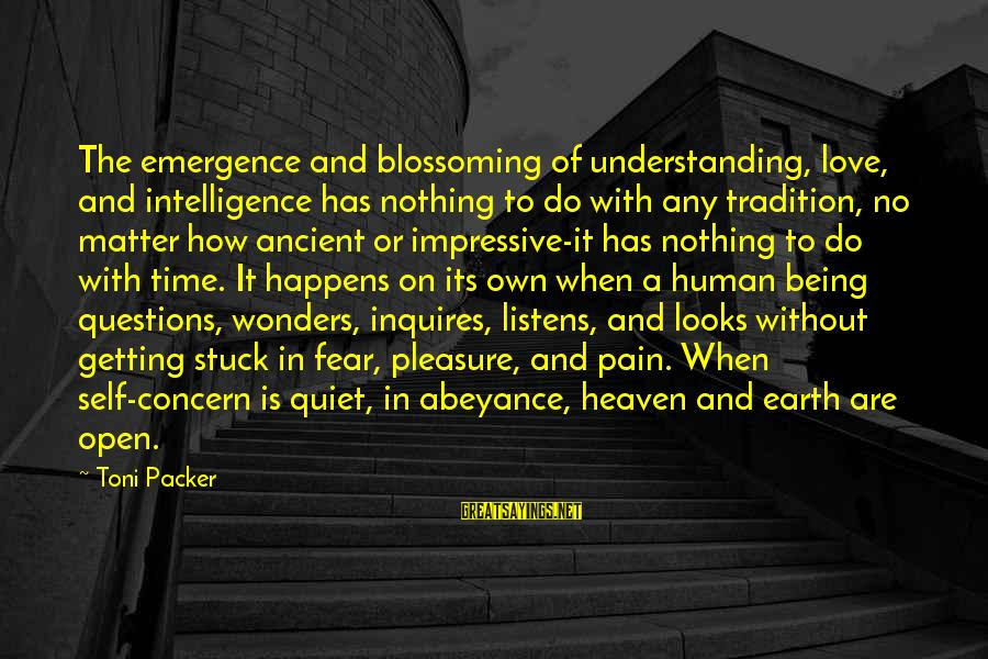 Love Listens Sayings By Toni Packer: The emergence and blossoming of understanding, love, and intelligence has nothing to do with any