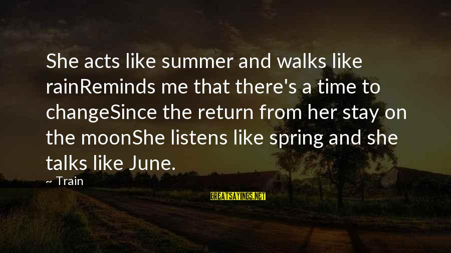 Love Listens Sayings By Train: She acts like summer and walks like rainReminds me that there's a time to changeSince