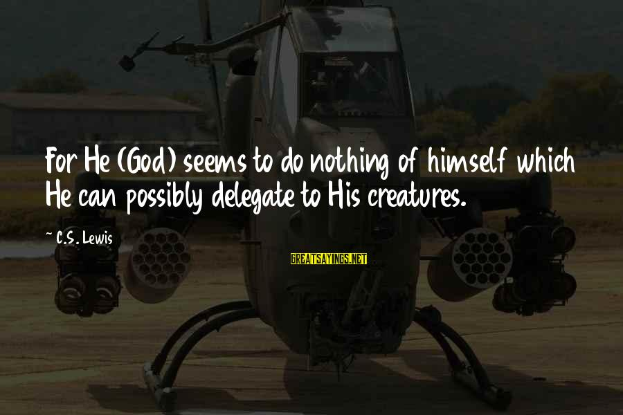 Love Lost In Hindi Sayings By C.S. Lewis: For He (God) seems to do nothing of himself which He can possibly delegate to