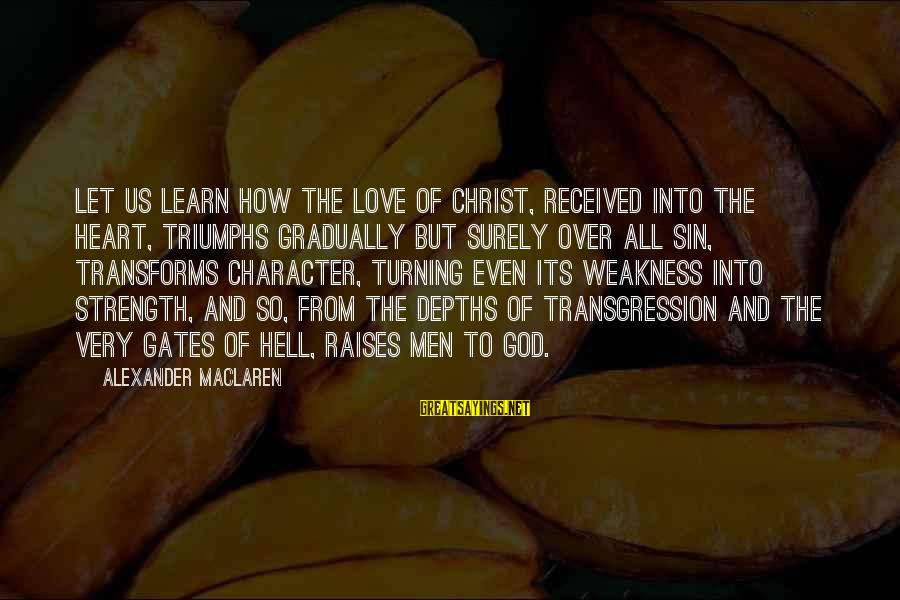 Love Love Love Love Sayings By Alexander MacLaren: Let us learn how the love of Christ, received into the heart, triumphs gradually but