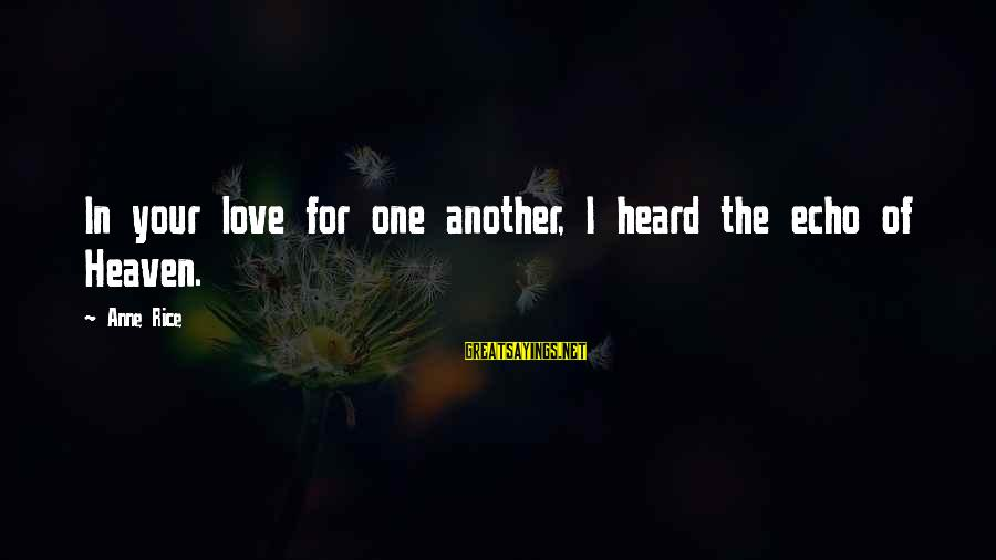 Love Love Love Love Sayings By Anne Rice: In your love for one another, I heard the echo of Heaven.