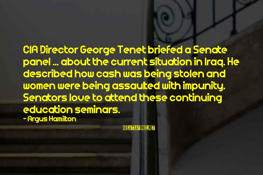 Love Love Love Love Sayings By Argus Hamilton: CIA Director George Tenet briefed a Senate panel ... about the current situation in Iraq.