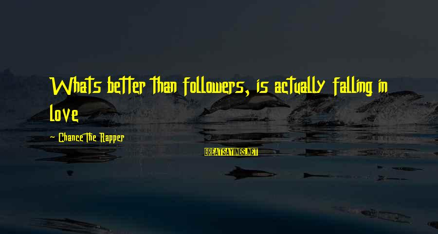 Love Love Love Love Sayings By Chance The Rapper: Whats better than followers, is actually falling in love