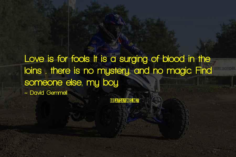 Love Love Love Love Sayings By David Gemmell: Love is for fools. It is a surging of blood in the loins ... there