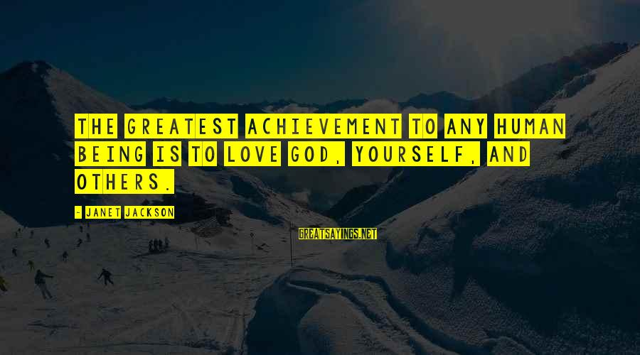 Love Love Love Love Sayings By Janet Jackson: The greatest achievement to any human being is to love God, yourself, and others.
