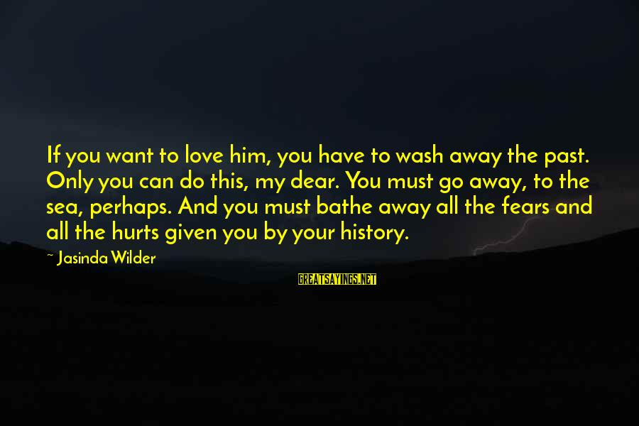 Love Love Love Love Sayings By Jasinda Wilder: If you want to love him, you have to wash away the past. Only you