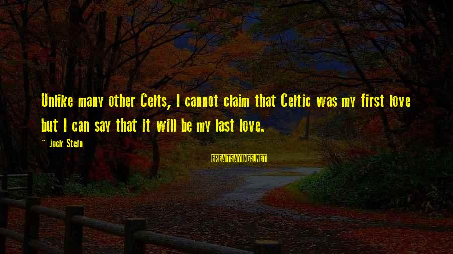 Love Love Love Love Sayings By Jock Stein: Unlike many other Celts, I cannot claim that Celtic was my first love but I