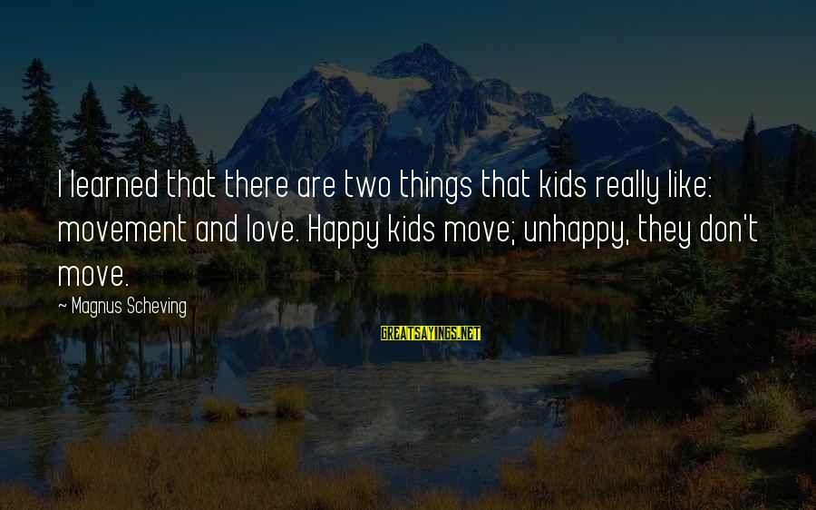 Love Love Love Love Sayings By Magnus Scheving: I learned that there are two things that kids really like: movement and love. Happy