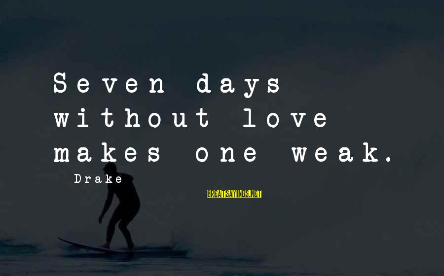 Love Makes You Weak Sayings By Drake: Seven days without love makes one weak.