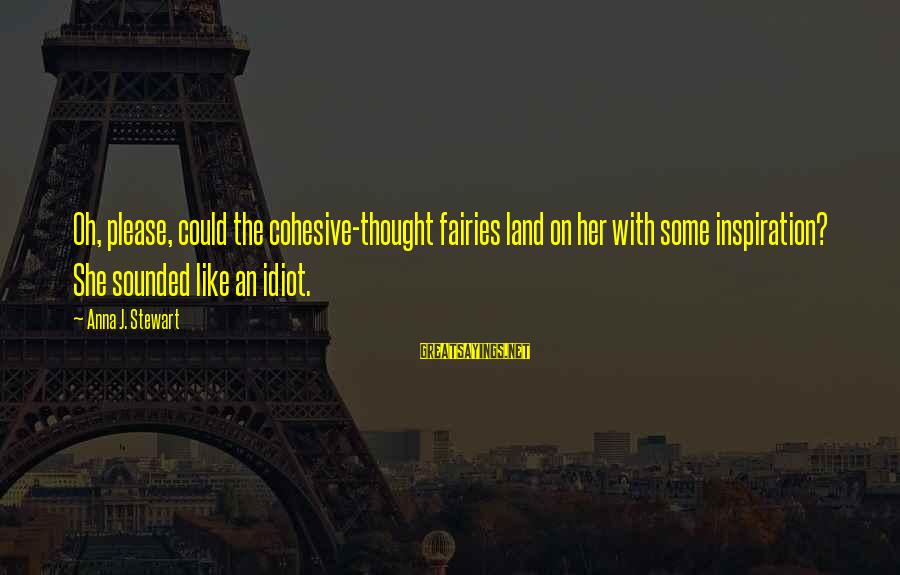 Love Manloloko Sayings By Anna J. Stewart: Oh, please, could the cohesive-thought fairies land on her with some inspiration? She sounded like