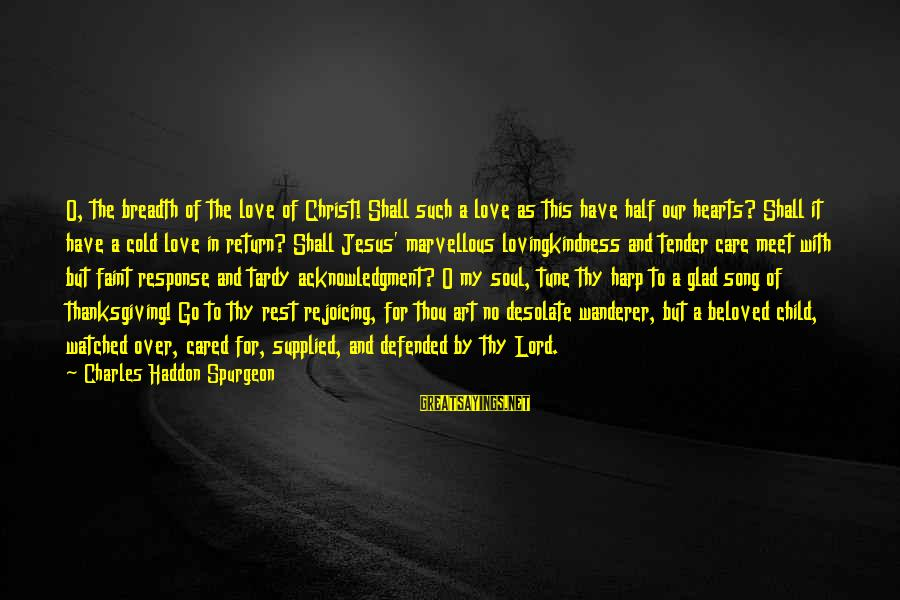 Love Manloloko Sayings By Charles Haddon Spurgeon: O, the breadth of the love of Christ! Shall such a love as this have