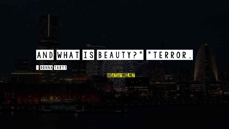 """Love Manloloko Sayings By Donna Tartt: And what is beauty?"""" """"Terror."""