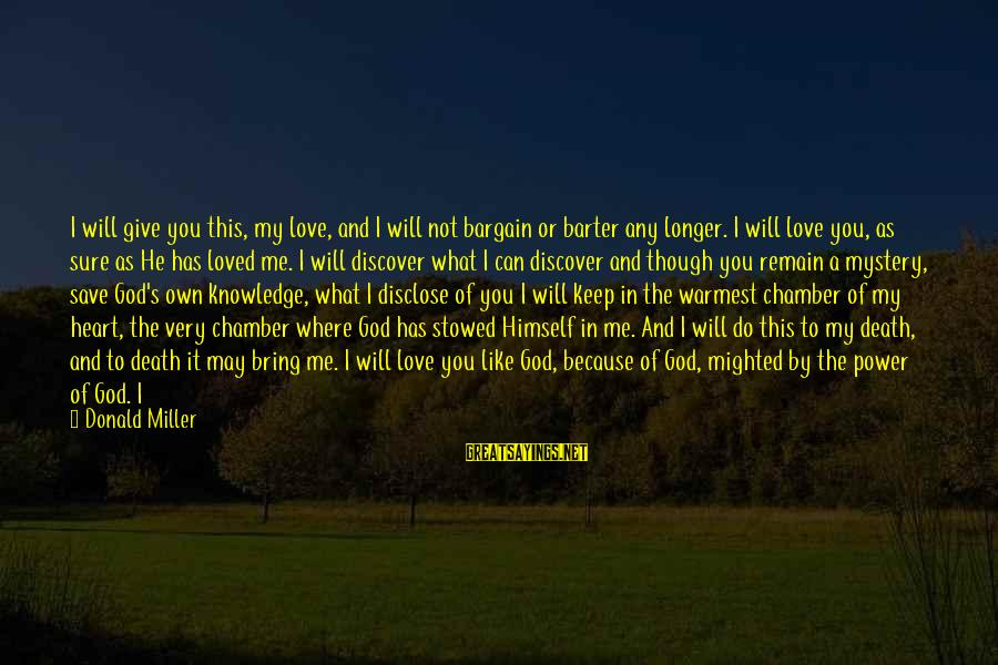 Love Me For Myself Sayings By Donald Miller: I will give you this, my love, and I will not bargain or barter any