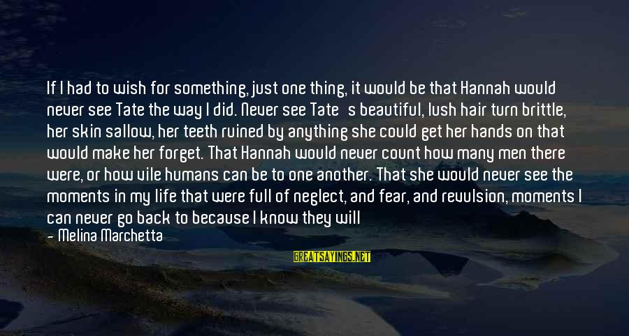 Love Me For Myself Sayings By Melina Marchetta: If I had to wish for something, just one thing, it would be that Hannah