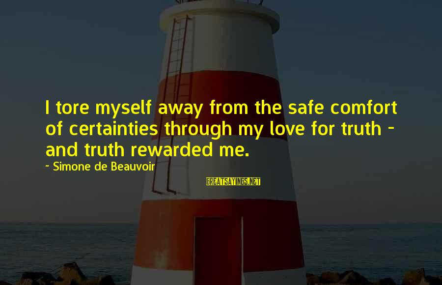 Love Me For Myself Sayings By Simone De Beauvoir: I tore myself away from the safe comfort of certainties through my love for truth