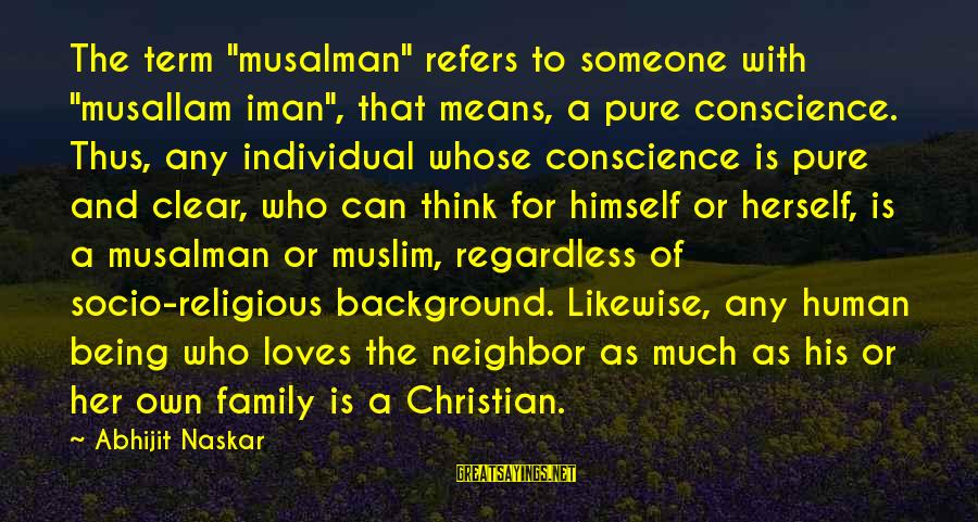 """Love Means Family Sayings By Abhijit Naskar: The term """"musalman"""" refers to someone with """"musallam iman"""", that means, a pure conscience. Thus,"""