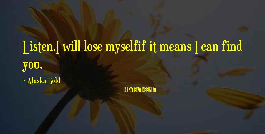 Love Means Family Sayings By Alaska Gold: Listen.I will lose myselfif it means I can find you.