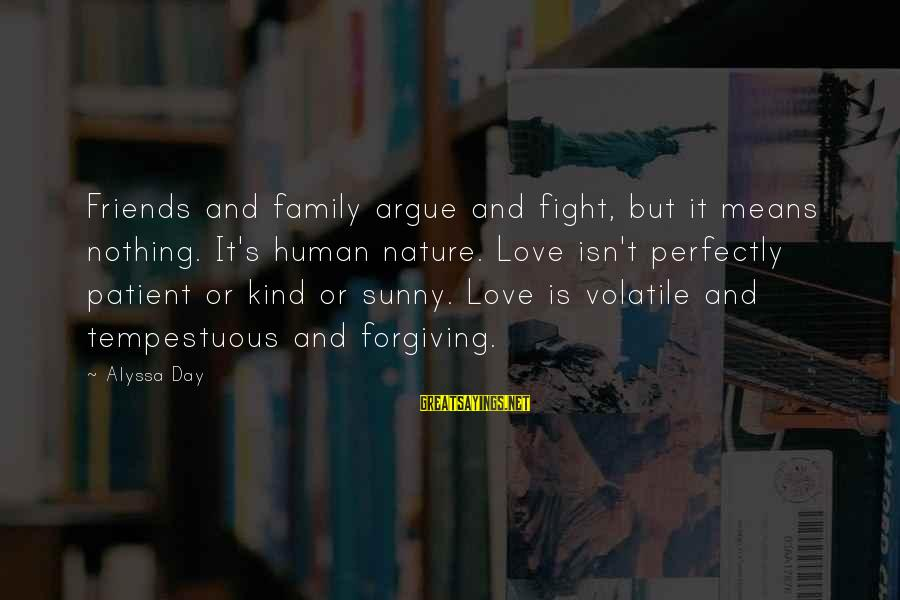 Love Means Family Sayings By Alyssa Day: Friends and family argue and fight, but it means nothing. It's human nature. Love isn't