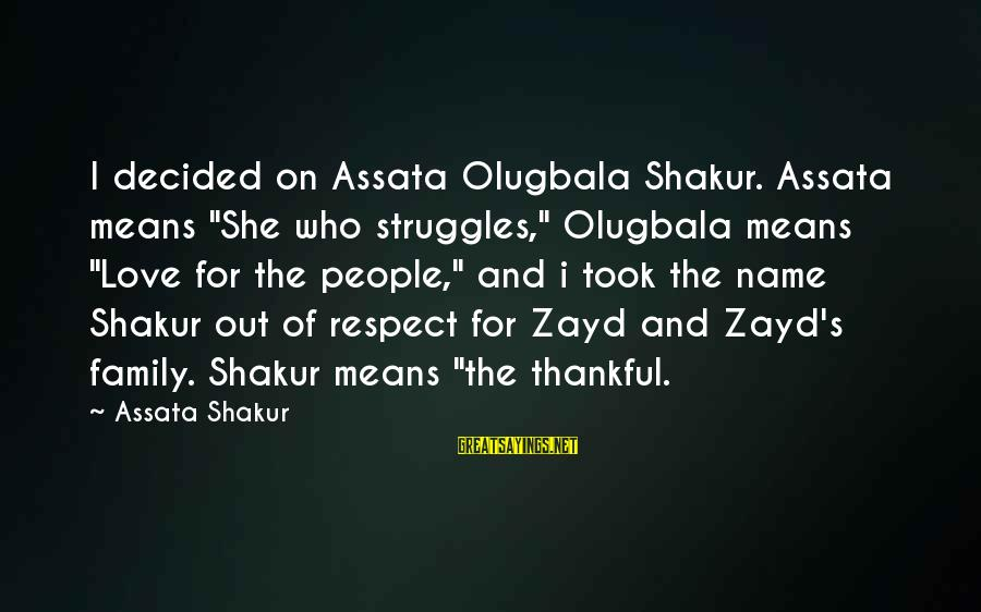 """Love Means Family Sayings By Assata Shakur: I decided on Assata Olugbala Shakur. Assata means """"She who struggles,"""" Olugbala means """"Love for"""