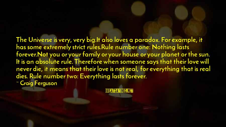 Love Means Family Sayings By Craig Ferguson: The Universe is very, very big.It also loves a paradox. For example, it has some